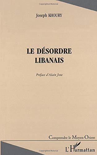 9782738472977: LE DÉSORDRE LIBANAIS (Collection Comprendre le Moyen-Orient) (French Edition)