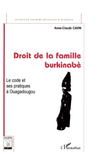 DROIT DE LA FAMILLE BURKINABE. LE CODE ET SES PRATIQUE: CAVIN ANNE-CLAUDE: