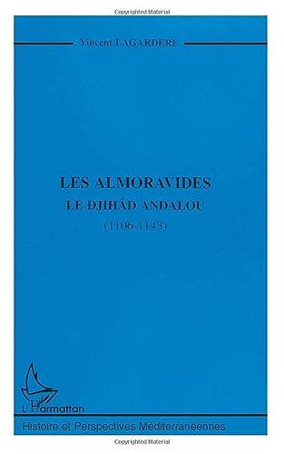 LES ALMORAVIDES: Le djihâd andalou (1106-1143) (Collection: Vincent Lagardà re