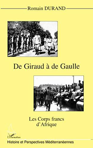 9782738474858: GIRAUD (DE) A DE GAULLE: Les corps francs d'Afrique (Collection Histoire et perspectives méditerranéennes) (French Edition)