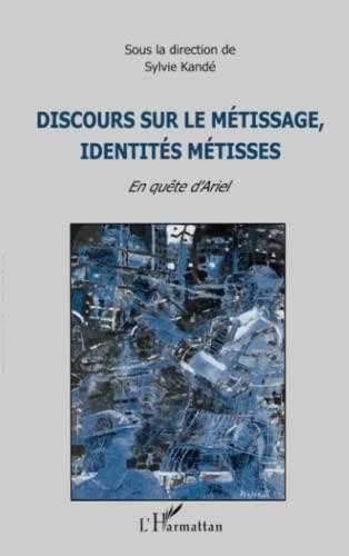 Discours sur le metissage, identites metisses: En quete d'Ariel (French Edition): Sylvie Kande