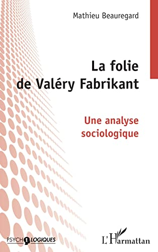 9782738476586: La folie de Valery Fabrikant: Une analyse sociologique (Collection Psycho-logiques) (French Edition)
