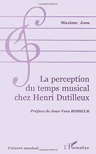 9782738477514: LA PERCEPTION DU TEMPS MUSICAL CHEZ HENRI DUTILLEUX (Collection Univers musical) (French Edition)