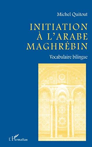9782738477897: INITIATION A L'ARABE MAGHRÉBIN (French Edition)