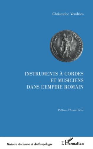 9782738479259: INSTRUMENTS A CORDES ET MUSICIENS DANS L'EMPIRE ROMAIN (Histoire ancienne et anthropo)