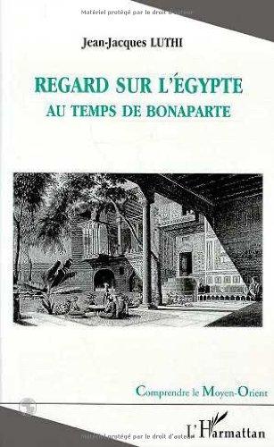 Regard sur l'Egypte au temps de Bonaparte: Jean-Jacques Luthi