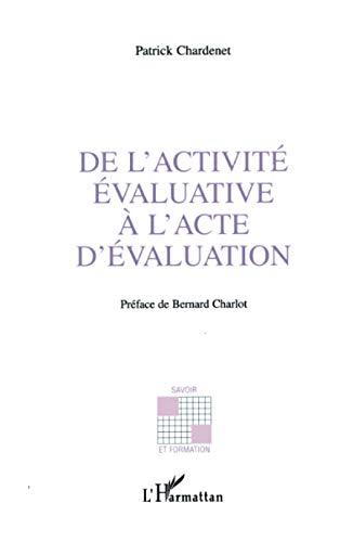ACTIVITE (DE L') EVALUATIVE A L'ACTE D'EVALUATION: Patrick Chardenet