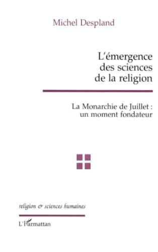 9782738480590: L'émergence des sciences de la religion: La Monarchie de Juillet : un moment fondateur