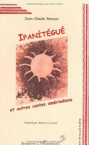 9782738480682: Ipanitégué et autres contes amérindiens