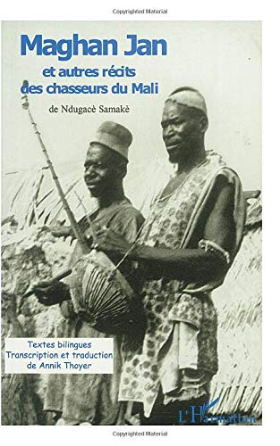 MAGHAN JAN: et autres récits des chasseurs du Mali (French Edition): Annik Thoyer