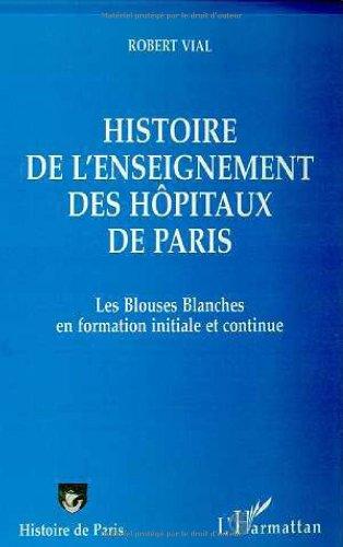9782738482662: Histoire de l'enseignement des hôpitaux de Paris - Les blouses blanches en formation initiale