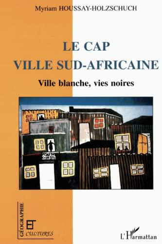 9782738484567: LE CAP VILLE SUD-AFRICAINE: Ville blanche, vies noires (Collection Géographie et cultures) (French Edition)