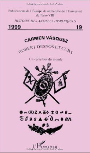 9782738485823: Robert Desnos et Cuba: Un carrefour du monde (Publications de l'Equipe de recherche de l'Universite de Paris VIII Histoire des Antilles hispaniques) (French Edition)