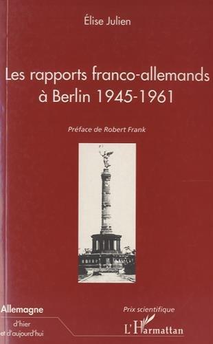 9782738486066: Les rapports franco-allemands a Berlin: 1945-1961 (Allemagne d'hier et d'aujourd'hui) (French Edition)