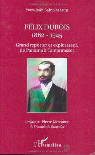 9782738487155: Felix Dubois: 1862-1945 : grand reporter et explorateur, de Panama a Tamanrasset (French Edition)