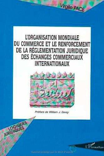L'Organisation Mondiale du Commerce et le renforcement de la réglementation juridique ...