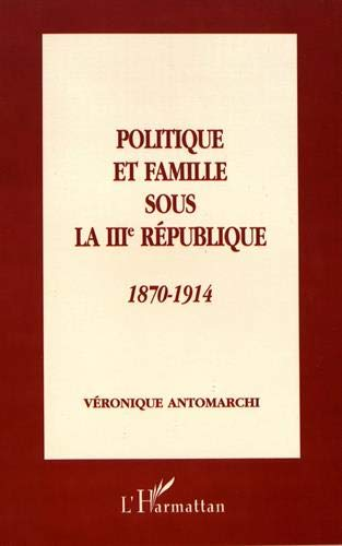 9782738487988: Politique et famille sous la IIIe R�publique 1870-1914