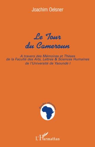 9782738488657: Le tour du Cameroun: A travers des memoires et theses de la Faculte des arts, lettres & sciences humaines de l'Universite de Yaounde I (Collection Etudes africaines) (French Edition)