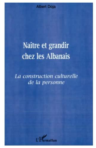 9782738488794: Naître et grandir chez les Albanais: La construction culturelle de la personne