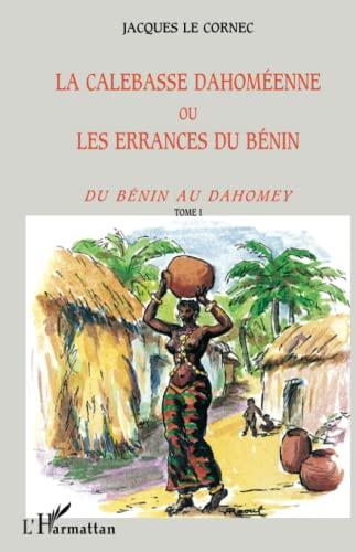 LA CALEBASSE DAHOMEENNE OU LES ERRANCES DU: Jacques Le Cornec