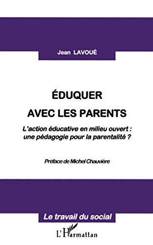 9782738489166: EDUQUER AVEC LES PARENTS: L'action éducative en milieu ouvert : - une pédagogie pour la parentalité ? (French Edition)