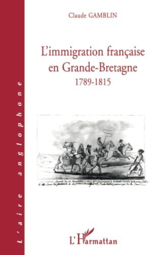 9782738489241: L'immigration française en Grande-Bretagne: 1789-1815 (Collection L'aire anglophone) (French Edition)