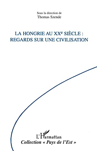 9782738492494: La Hongrie au XXe siecle: Regards sur une civilisation (Collection
