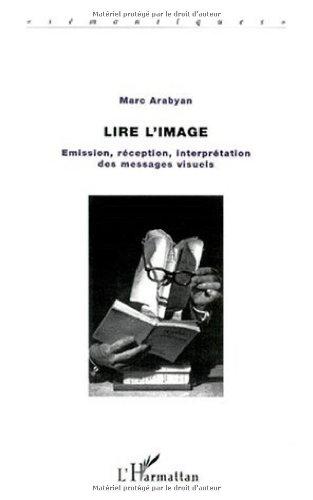 LIRE L'IMAGE EMISSION INTERPRETATION DES MESSAGES VISU: ARABYAN MARC