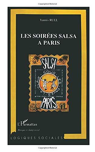 9782738493149: LES SOIREES SALSA à PARIS: Regard sociologique sur un monde de la fête (Logiques sociales)