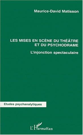 9782738494382: Les mises en scene du theatre et du psychodrame. l'injonction spectaculaire