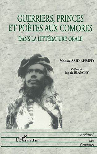 9782738494757: Guerriers, princes et poetes aux Comores dans la litterature orale (Archipel des Comores) (French Edition)
