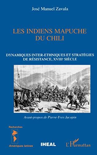 9782738495679: Les Indiens Mapuche du Chili : Dynamiques inter-ethniques et stratégies de résistance, XVIIIe siècle (Recherches Amériques latines)