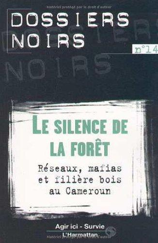 9782738496317: Le Silence de la for�t : r�seaux, mafias et fili�re bois au Cameroun