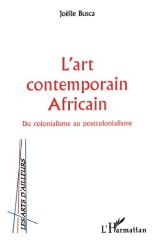 9782738498922: L'ART CONTEMPORAIN AFRICAIN: Du colonialisme au postcolonialisme (Collection
