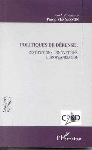 9782738499554: Politiques de d�fense:institutions,innovations,europ�anisation