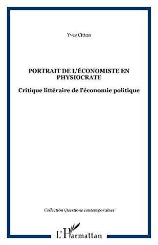 9782738499967: Portrait de l'economiste en physiocrate. critique litteraire de l'�conomie
