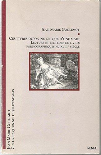 9782740100103: Ces livres qu'on ne lit que d'une main : Lectures et lecteurs de livres pornographiques au XVIIIe siècle