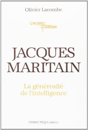 Jacques Maritain: La Generosite De L'Intelligence: Lacombe, Olivier