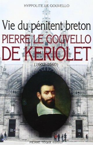 9782740304099: Vie du penitent breton Pierre Le Gouvello de Keriolet (1602-1660)