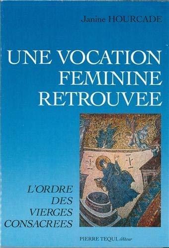 Une Vocation Féminine Retrouvée: L'ordre Des Vierges Consacrées