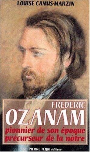 9782740304983: Frédéric Ozanam 1813-1853: Pionnier de son époque, précurseur de la nôtre