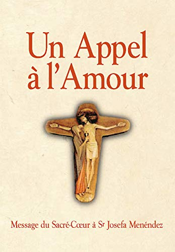 9782740310816: Un appel � l'amour : Le message du Coeur de J�sus au monde et sa messag�re