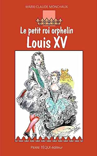 Le petit roi orphelin Louis XV (French Edition) (2740312008) by [???]