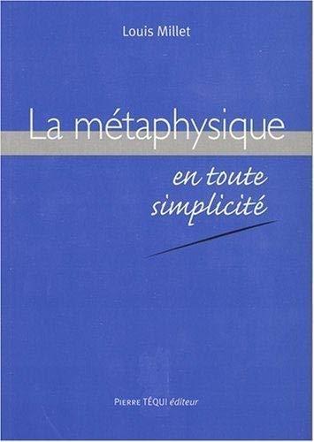 La métaphysique en toute simplicité.: MILLET, LOUIS.