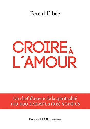 9782740313794: Croire à l'amour (French Edition)