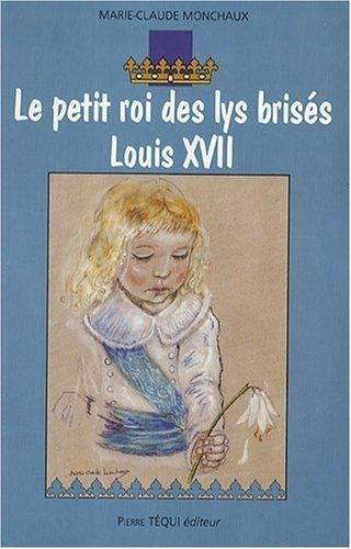 Le petit roi des lys brisés Louis XVII (French Edition) (9782740313886) by [???]