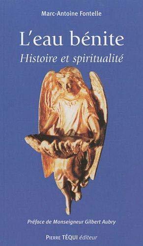 L Eau Benite Histoire et Spiritualit?: Marc-Antoine Fontelle