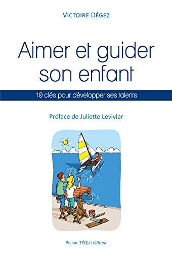 9782740318041: Aimer et guider son enfant : 10 clés pour développer ses talents
