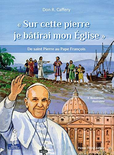 9782740318904: « Sur cette pierre je bâtirai mon Église » - De saint Pierre au Pape François