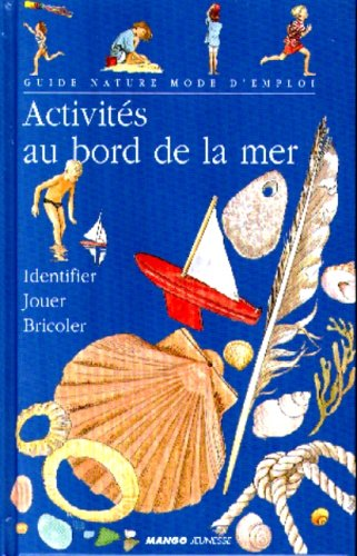 9782740407806: ACTIVITES AU BORD DE LA MER. Identifier et reconnaître, Jouer sur la plage et dans l'eau, Bricoler et décorer, Cuisiner, Fabriquer des souvenirs